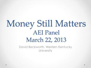 Money Still Matters AEI Panel March 22, 2013