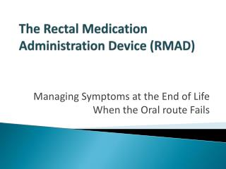 The Rectal Medication Administration Device (RMAD)