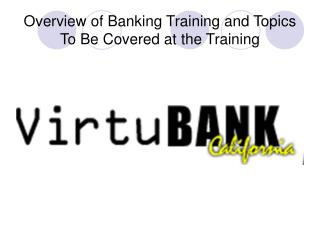 Overview of Banking Training and Topics To Be Covered at the Training