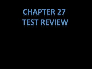 Chapter 27  Test Review