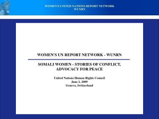 WOMEN'S UN REPORT NETWORK - WUNRN SOMALI WOMEN - STORIES OFCONFLICT, ADVOCACY FOR PEACE United Nations Human Rights Co
