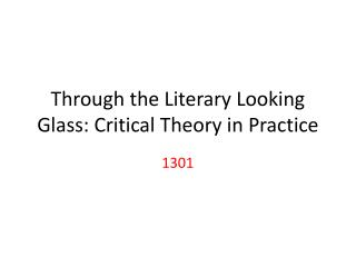 Through the Literary Looking Glass: Critical Theory in Practice