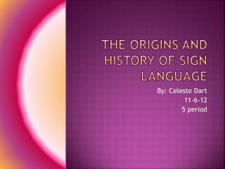 The origins and history of sign language