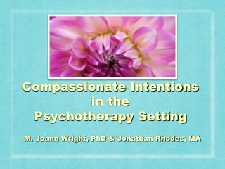 Compassionate Intentions  in the  Psychotherapy Setting
