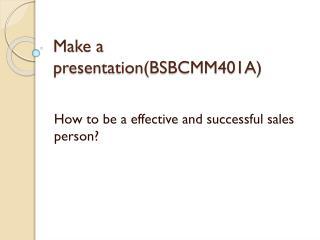 Make a presentation(BSBCMM401A)