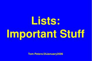 Lists: Important Stuff Tom Peters/24January2006