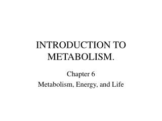 INTRODUCTION TO METABOLISM.