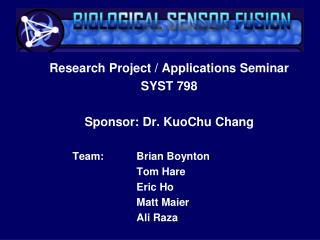 Research Project / Applications Seminar SYST 798 Sponsor: Dr. KuoChu Chang 	Team:		Brian Boynton