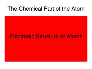 The Chemical Part of the Atom