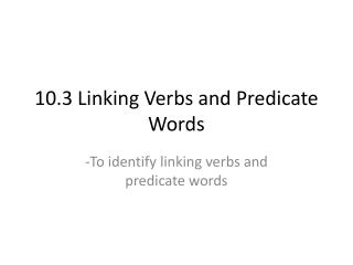 10.3 Linking Verbs and Predicate Words