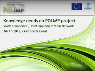 Knowledge needs on POLIMP project Vlasis Oikonomou, Joint Implementation Network