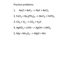 Practice problems. NaCl + BeF 2  --> NaF + BeCl 2