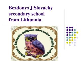 Bezdonys J.Slovacky secondary school from Lithuania