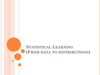 Statistical Learning (From data to distributions)