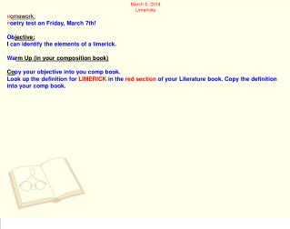 March 5, 2014 Limericks H omework:  P oetry test on Friday, March 7th! Ob jective: