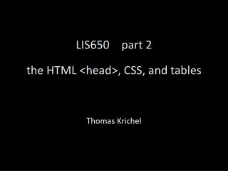 LIS650	part 2 the HTML <head>, CSS, and tables