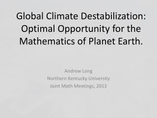 Global Climate Destabilization:  Optimal Opportunity for the Mathematics of Planet Earth.