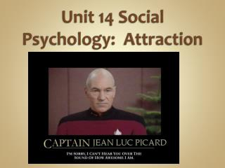 Unit 14 Social Psychology:  Attraction