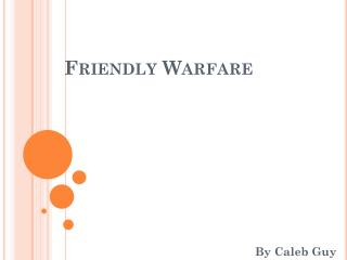 Friendly Warfare