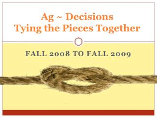 Ag ~ Decisions          Tying the Pieces  Together