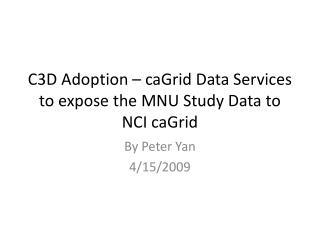 C3D Adoption – caGrid Data Services to expose the MNU Study Data to NCI caGrid