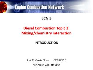 ECN  3 Diesel Combustion Topic 2:  Mixing/chemistry interaction INTRODUCTION