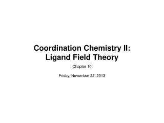 Coordination Chemistry II:  Ligand Field Theory