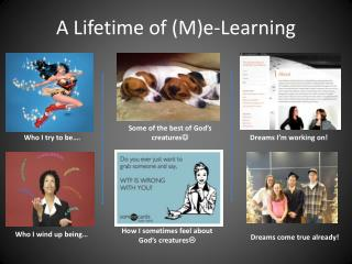A Lifetime of (M)e-Learning