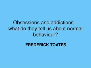 Obsessions and addictions   what do they tell us about normal behaviour