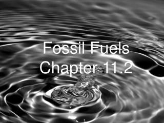 Fossil Fuels Chapter 11.2