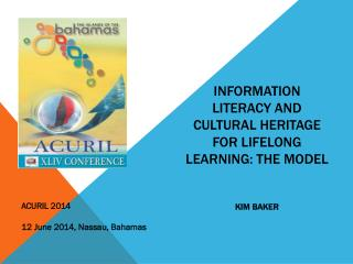 INFORMATION LITERACY AND CULTURAL HERITAGE FOR LIFELONG LEARNING: THE MODEL Kim  Baker