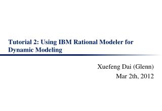 Tutorial 2: Using IBM Rational Modeler for Dynamic Modeling