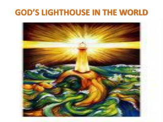 GOD'S LIGHTHOUSE IN THE WORLD