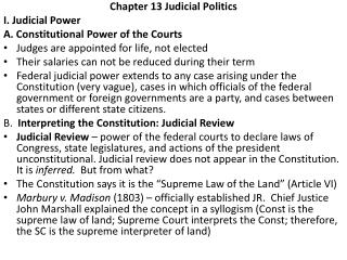 Chapter 13 Judicial Politics I. Judicial Power A. Constitutional Power of the Courts