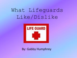 What Lifeguards Like/Dislike