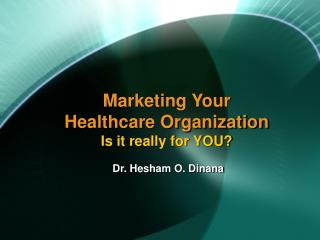 Marketing Your Healthcare Organization Is it really for YOU?