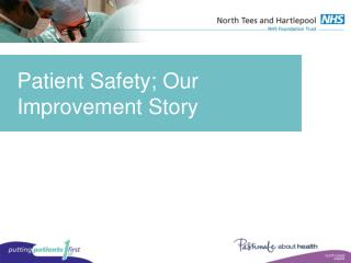 Patient Safety; Our Improvement Story