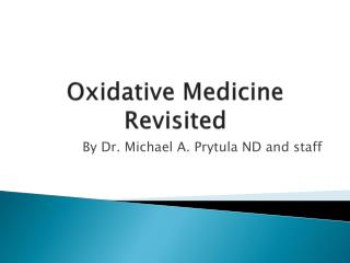 Oxidative  Medicine Revisited