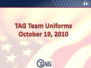 TAG Team Uniforms October 19, 2010