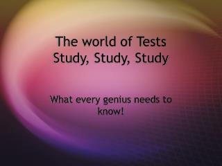 The world of Tests Study, Study, Study