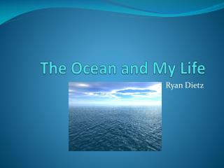The Ocean and My Life