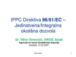 IPPC Direktiva  96/61/EC  – Jedinstvena/Integralna  okolišna dozvola