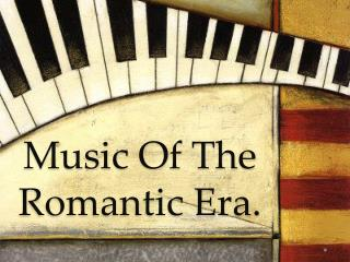 Music  O f  T he Romantic Era.