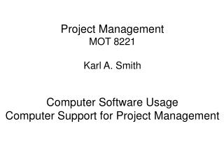 Project Management MOT 8221 Karl A. Smith   Computer Software Usage