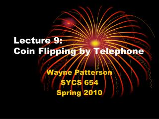 Lecture 9: Coin Flipping by Telephone