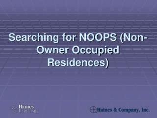 Searching for NOOPS (Non-Owner Occupied Residences)