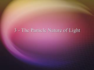 3 - The Particle Nature of Light