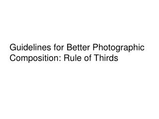Guidelines for Better Photographic Composition: Rule of Thirds