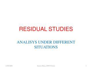 RESIDUAL STUDIES