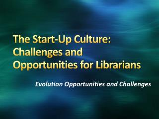 The Start-Up Culture: Challenges and Opportunities for Librarians